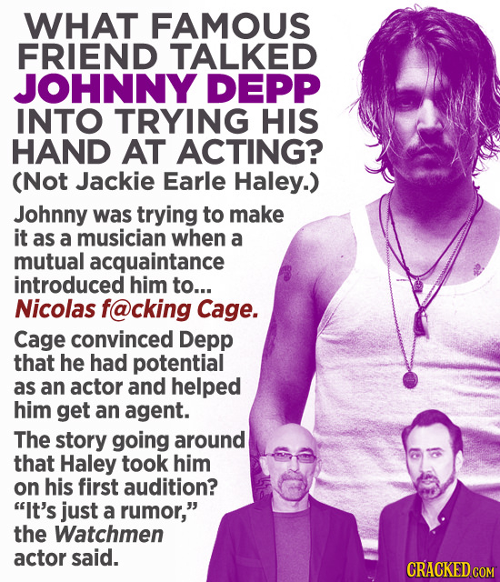 WHAT FAMOUS FRIEND TALKED JOHNNY DEPP INTO TRYING HIS HAND AT ACTING? (Not Jackie Earle Haley.) Johnny was trying to make it as a musician when a mutu