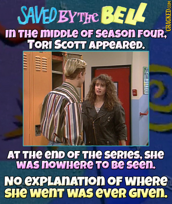 SAVED BY) BELL THE in THE MIDDLE OF season FOUR, TORI SCott APPEARED. AT THE end OF THE SeRIeS, SHE WAS nowhere TO Be seen. NO eXPLAnAtion OF WHERE SH