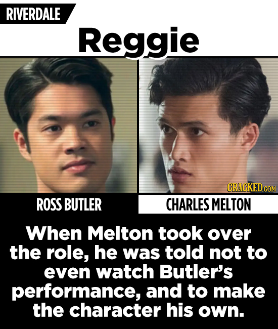 RIVERDALE Reggie ROSS BUTLER CHARLES MELTON When Melton took over the role, he was told not to even watch Butler's performance, and to make the charac
