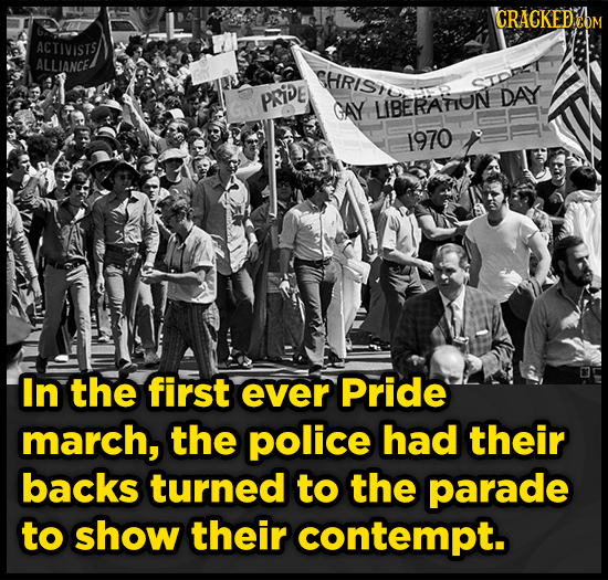 CRACKED  ON ACTIVISTS ALLIANCE HRIST OTOFET PRIDE DAY GAY LIBERATION 1970 In the first ever Pride march, the police had their backs turned to the para