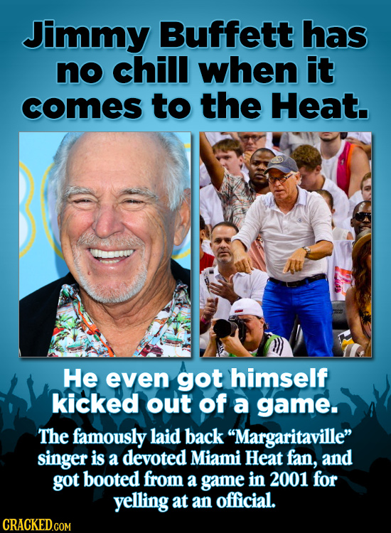 Jimmy Buffett has no chill when it comes to the Heat. He even got himself kicked out of a game. The famously laid back Margaritaville singer is a de
