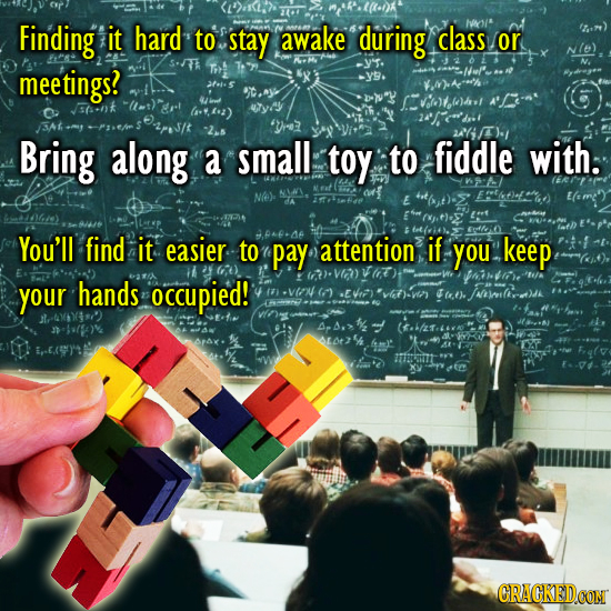 Finding it hard NC to stay awake during class.0 meetings? >y9. >i- s 't.y 4ind A-' J3004 (t&) -2rs re 21/)- Bring along a small toy to fiddle with. E