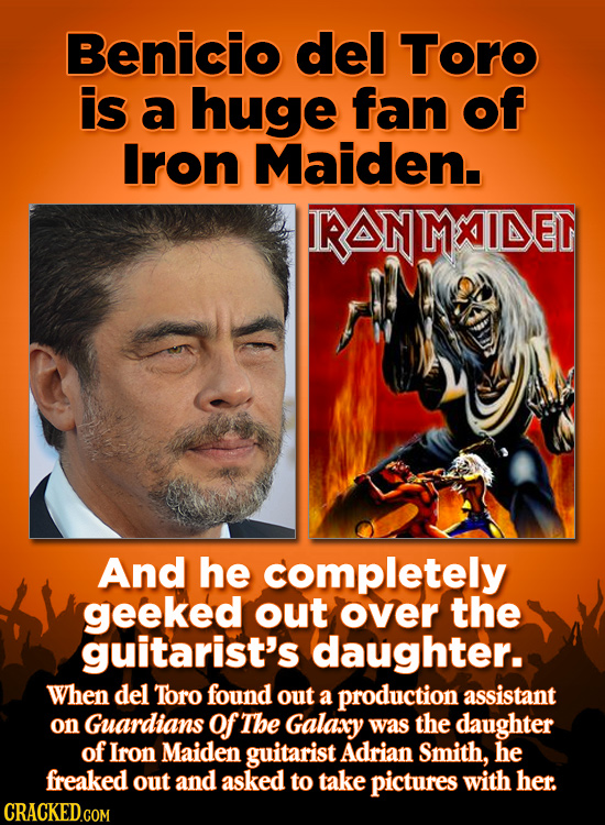 Benicio del Toro is a huge fan of Iron Maiden. KANMXIDEN And he completely geeked out over the guitarist's daughter. When del Toro found out a product