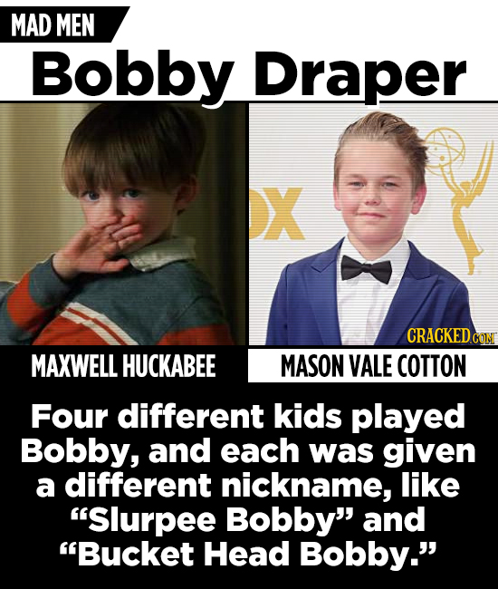MAD MEN Bobby Draper X CRACKED COM MAXWELL HUCKABEE MASON VALE COTTON Four different kids played Bobby, and each was given a different nickname, like