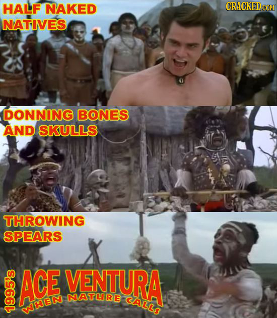 HALF NAKED CRACKED G NATIVES DONNING BONES AND SKULLS THROWING SPEARS ACE VENTURA NATURE CALLI WHEN to