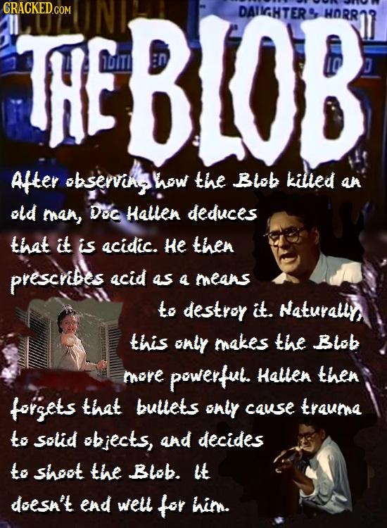 CRACKED.COM HEBLOB DAIIGHTER HORR 11IT D Ater observing how the BLob killed an old man, DEC Hallen deduces that it is acidic. He thea prescribes acid