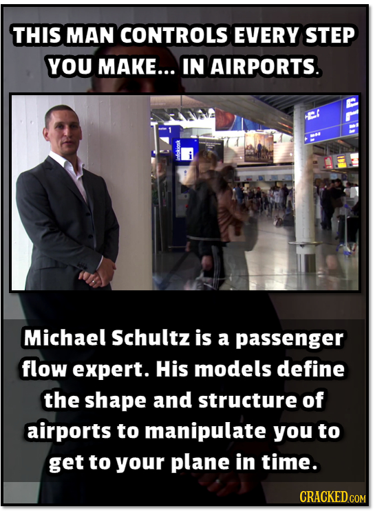 THIS MAN CONTROLS EVERY STEP YOU MAKE... IN AIRPORTS. e infokiosk Michael Schultz is a passenger flow expert. His models define the shape and structur