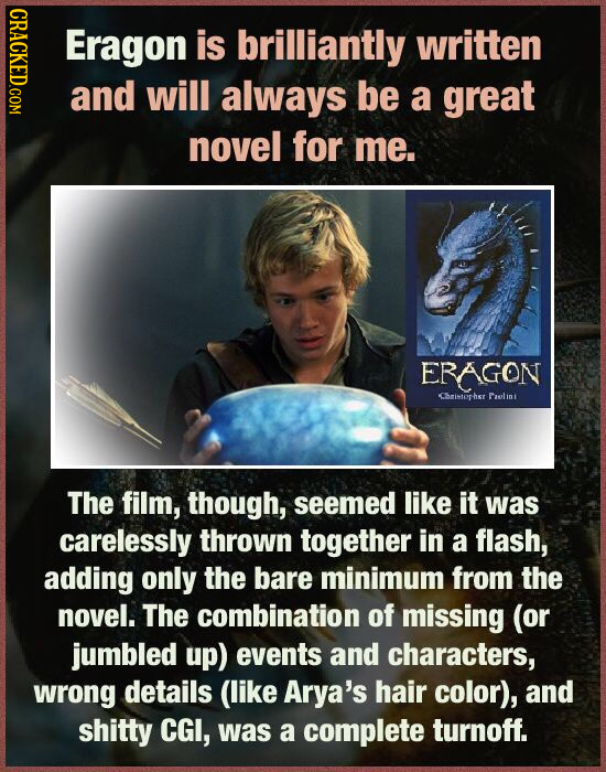 OTO Eragon is brilliantly written and will always be a great novel for me. ERAGON CimtehT Paslin The film, though, seemed like it was carelessly throw