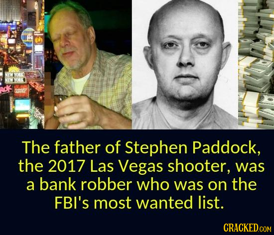 bh NEW YORKT NEW The father of Stephen Paddock, the 2017 Las Vegas shooter, was a bank robber who was on the FBI's most wanted list. CRACKED.COM