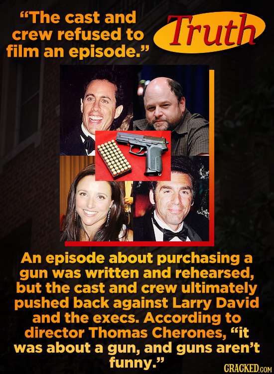 The cast and Truth crew refused to film an episode. An episode about purchasing a gun was written and rehearsed, but the cast and crew ultimately pu