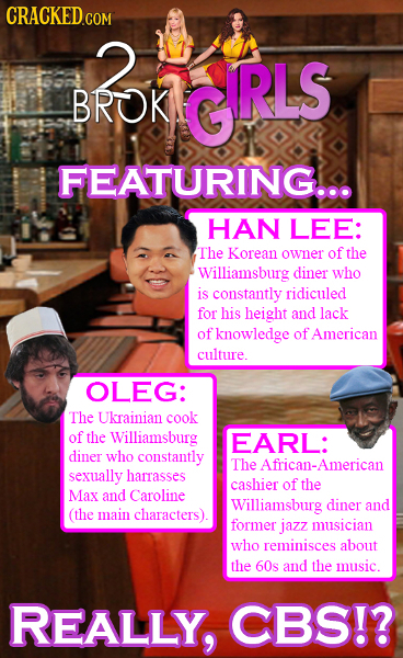 2 GRLS RLS BROK FEATURING.. HAN LEE: The Korean owner of the Williamsburg diner who is constantly ridiculed for his height and lack of knowledge of Am
