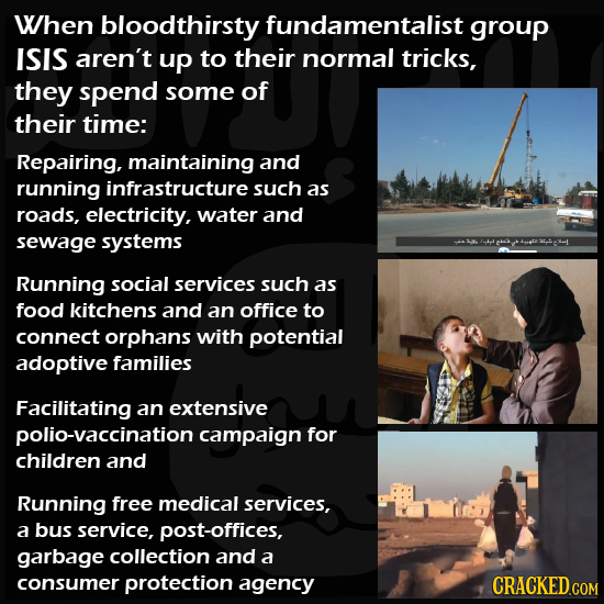 When bloodthirsty fundamentalist group ISIS aren't up to their normal tricks, they spend some of their time: Repairing, maintaining and running infras