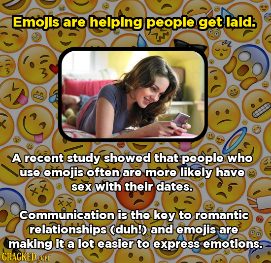 Emojis are helping people get laid: 2zz 3 A recent study showed that people who use emojis often are more likely have sex with their dates. Communicat