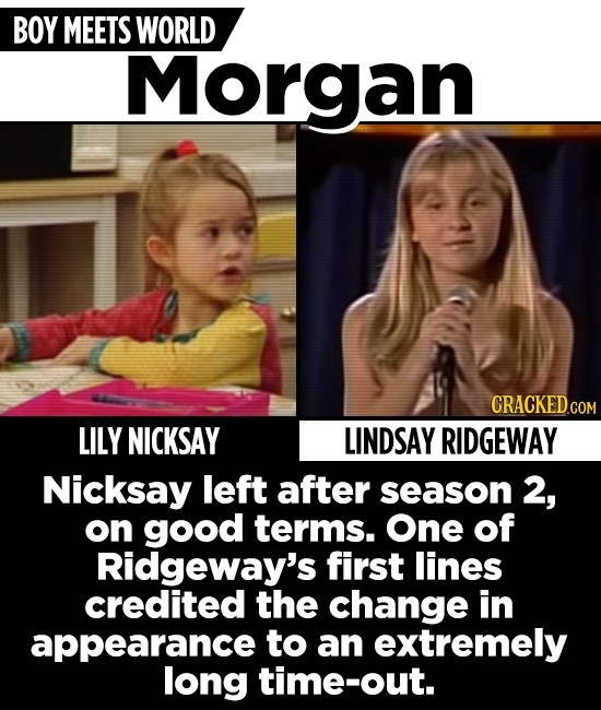 BOY MEETS WORLD Morgan LILY NICKSAY LINDSAY RIDGEWAY Nicksay left after season 2, on good terms. One of Ridgeway's first lines credited the change in