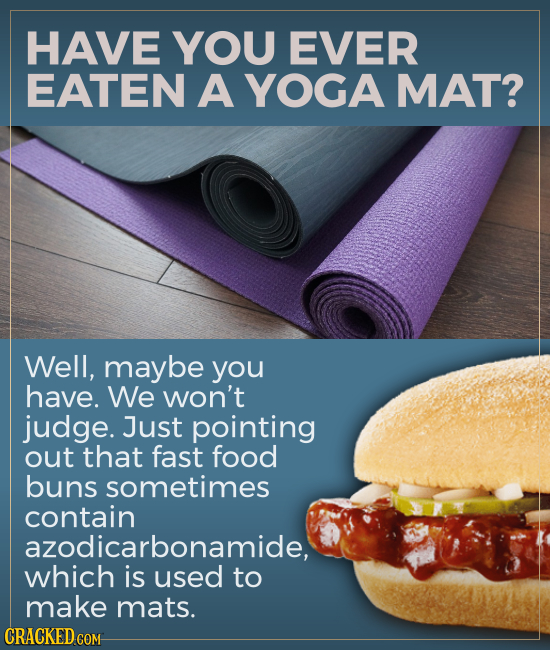 HAVE YOU EVER EATEN A YOGA MAT? Well, maybe you have. We won't judge. Just pointing out that fast food buns sometimes contain azodicarbonamide, which