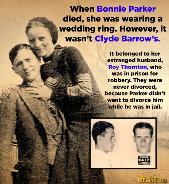 When Bonnie Parker died, she was wearing a wedding ring. However, it wasn't Clyde Barrow's. It belonged to her estranged husband, Roy Thornton, who wa
