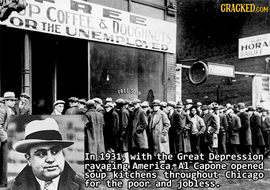 P COFFEE CRACKED on THE DOUGHNUTS DOUNED UNEMDL OVED HORA BAILIFE FREE SoUP In 1931, with the Great Depression ravaging America A'L Capone opened soup