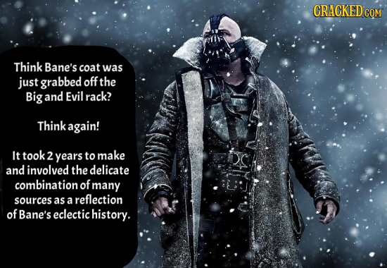 CRAGKEDCOM Think Bane's coat was just grabbed off the Big and Evil rack? Think again! It took 2 years to make and involved the delicate combination of