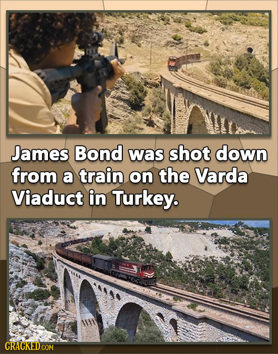 James Bond was shot down from a train on the Varda Viaduct in Turkey.