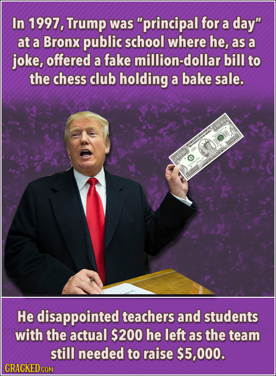 In 1997, Trump was principal for a day at a Bronx public school where he, as a joke, offered a fake million-dollar bill to the chess club holding a