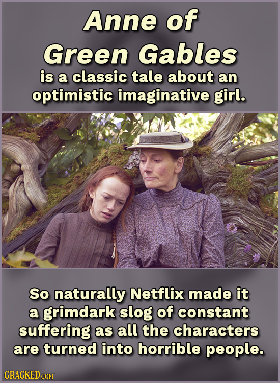 Anne of Green Gables is a classic tale about an optimistic imaginative girl. So naturally Netflix made it a grimdark slog of constant suffering as all