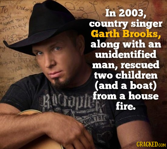 76 Wolsr In 2003, xy TDY' Wrre country singer ANTLEY Garth Brooks, vou Key drd along with an unidentified 6EKA man, rescued pn two children (and a boa