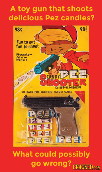 A toy gun that shoots delicious Pez candies? 98 98 fun to eat fun to shoot Ready- Aim- Firel SanDER TEE CANDY DISIPENSER SEE BACK FOR EXCITING TARGET
