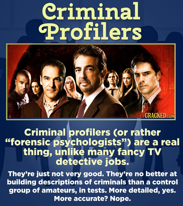 "15 Respected Groups Who Aren't So Elite As People Say - Criminal profilers (or rather ""forensic psychologists"") are a real thing, unlike many fancy TV"