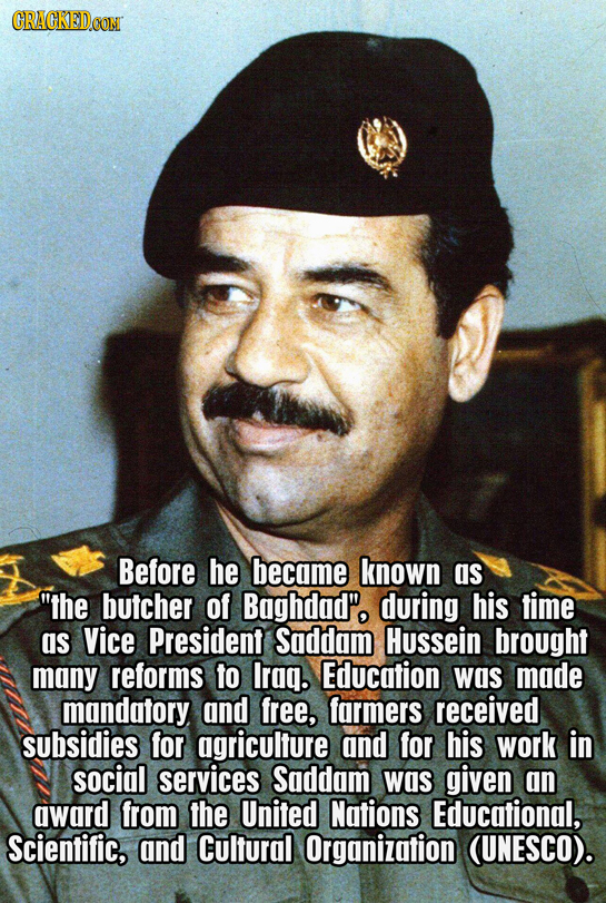 GRACKEDCON Before he became known as the butcher of Baghdad' during his time as Vice President Saddam Hussein brought many reforms to Irag. Education