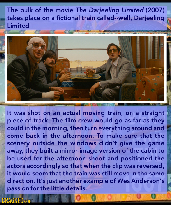 The bulk of the movie The Darjeeling Limited (2007) takes place on a fictional train called--well, Darjeeling Limited It was shot on an actual moving