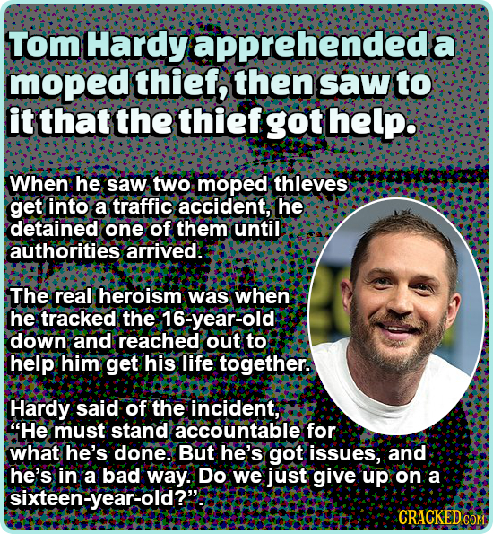 Tom Hardy apprehendeda moped thief, then saw to it that the thief got help When he saw two moped thieves get into a traffic accident, he detained one