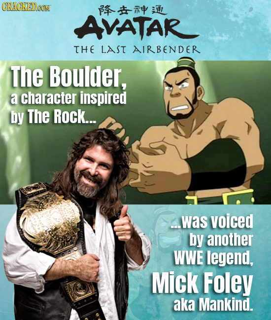 CRACKEDOON * AVATAR THE LAST AIRBENDER The Boulder, a character inspired by The Rock... .was voiced by another WWE legend, Mick Foley aka Mankind.