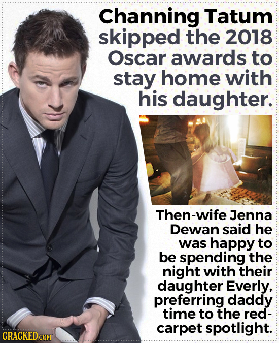 Channing Tatum skipped the 2018 Oscar awards to stay home with his daughter. Then-wife Jenna Dewan said he was happy to be spending the night with the