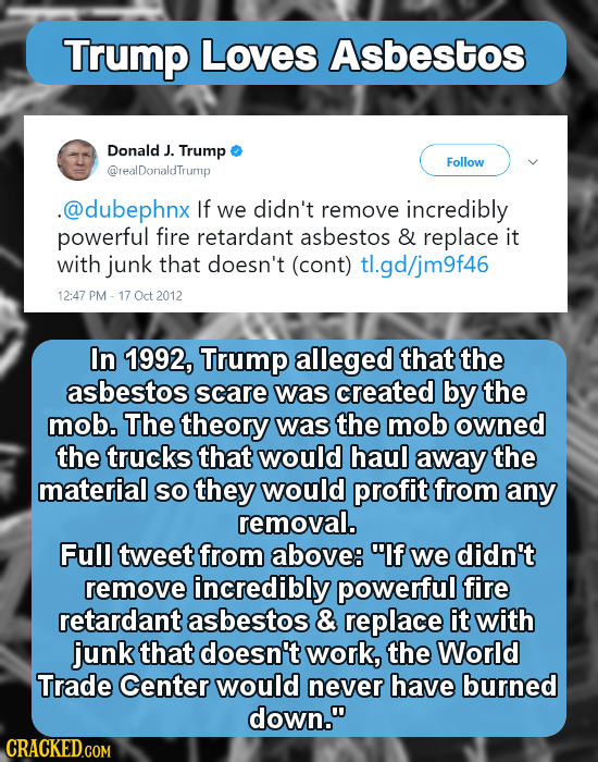 Trump Loves Asbestos Donald J. Trump Follow @realDonaldTrump .@dubephnx if we didn't remove incredibly powerful fire retardant asbestos & replace it w