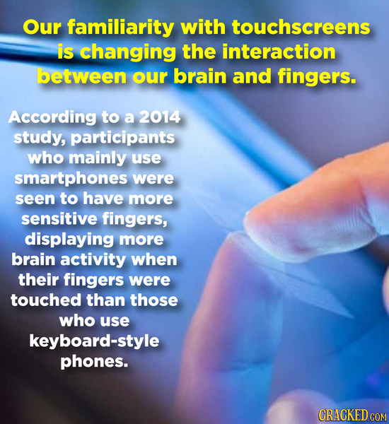 Our familiarity with touchscreens is changing the interaction between our brain and fingers. According to a 2014 study, participants who mainly use sm