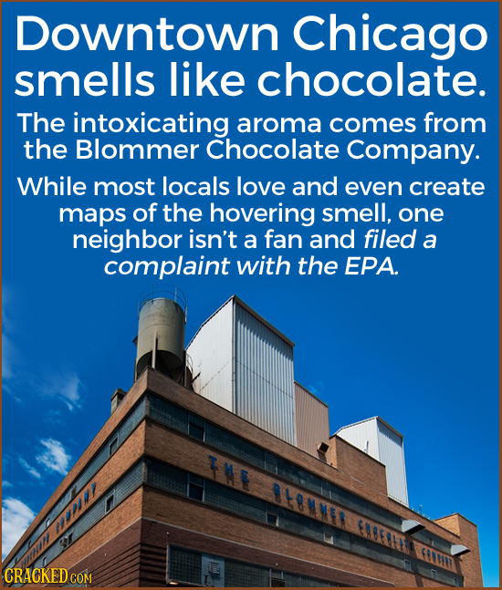 Downtown Chicago smells like chocolate. The intoxicating aroma comes from the Blommer Chocolate Company. While most locals love and even create maps o