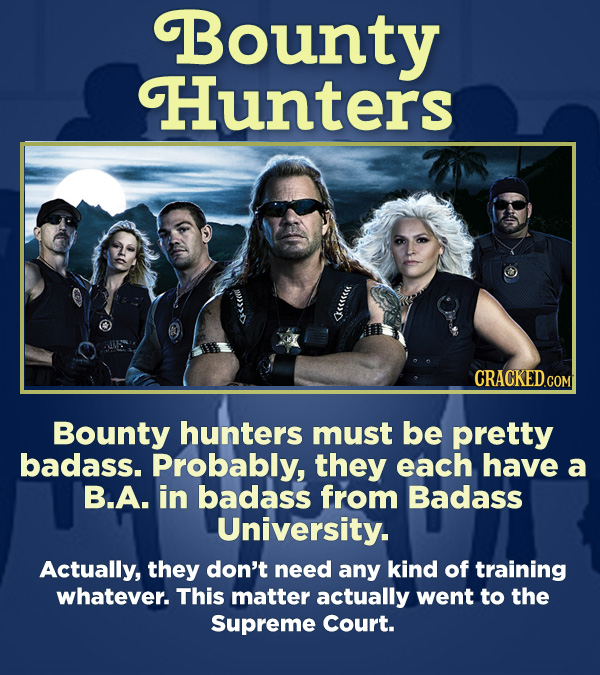 15 Respected Groups Who Aren't So Elite As People Say - Bounty hunters must be pretty badass. Probably, they each has a B.A. in badass from Badass Uni