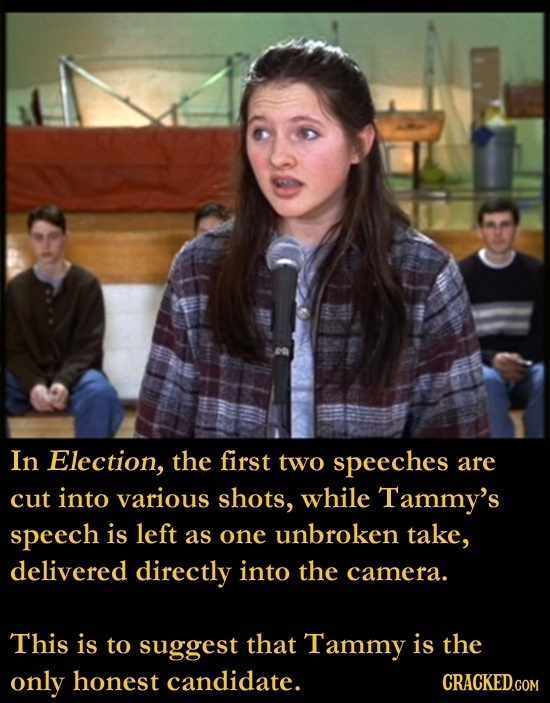 In Election, the first two speeches are cut into various shots, while Tammy's speech is left as one unbroken take, delivered directly into the camera.