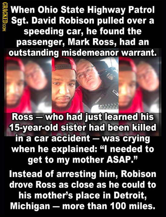 CRACKED.COM When Ohio State Highway Patrol Sgt. David Robison pulled over a speeding car, he found the passenger, Mark Ross, had an outstanding misdem