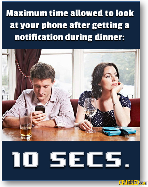 Maximum time allowed to look at your phone after getting a notification during dinner: 10 SECS. CRACKEDCON
