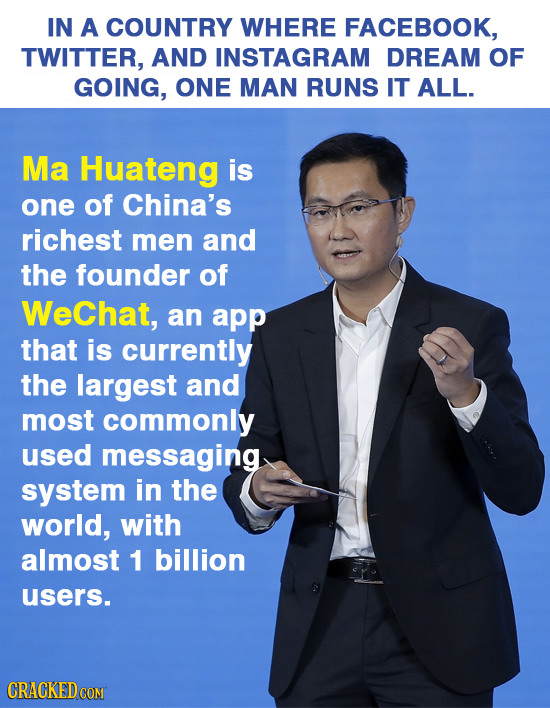IN A COUNTRY WHERE FACEBOOK, TWITTER, AND INSTAGRAM DREAM OF GOING, ONE MAN RUNS IT ALL. Ma Huateng is one of China's richest men and the founder of W