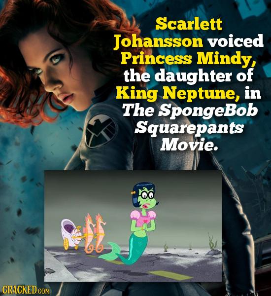 Scarlett Johansson voiced Princess Mindy, the daughter of King Neptune, in The Spongebol Squarepants Movie.