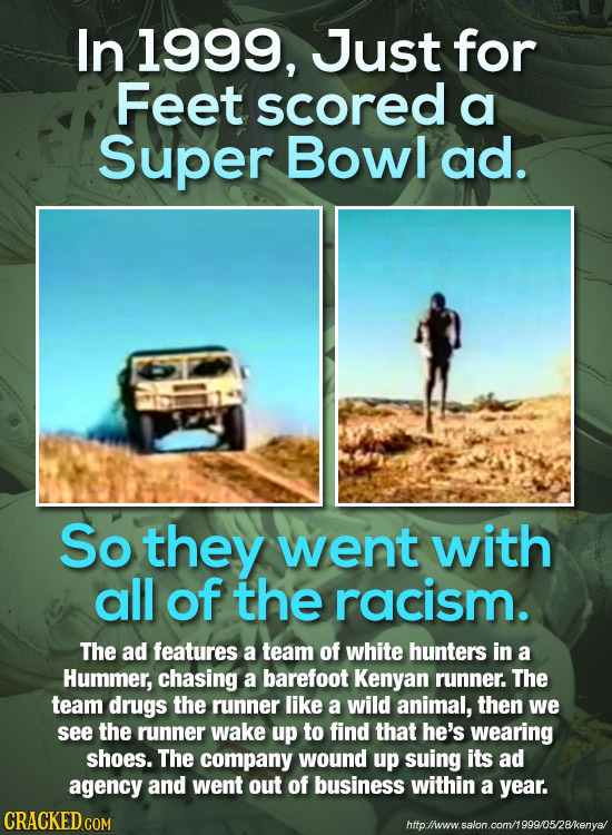 In 1999, Just for Feet scored a Super Bowl ad. So they went with all of the racism. The ad features a team of white hunters in a Hummer, chasing a bar