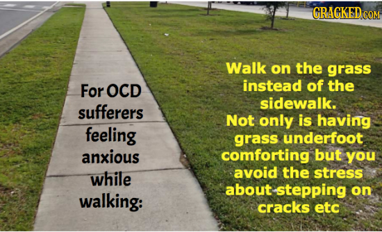 GRACKEDCOM Walk on the grass For OCD instead of the sidewalk. sufferers Not only is having feeling grass underfoot anxious comforting but you while av