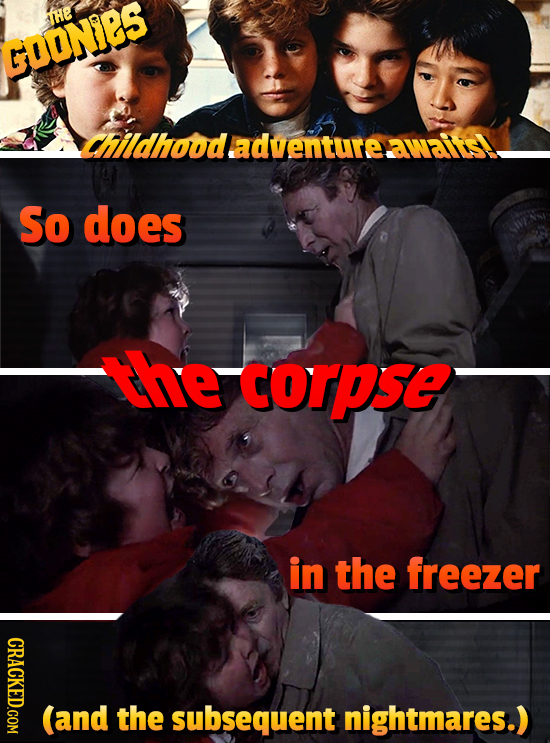tHe GOONiS childhoodadventure: awailsy So does te corpse in the freezer CRACKED.COM (and the subsequent nightmares.)