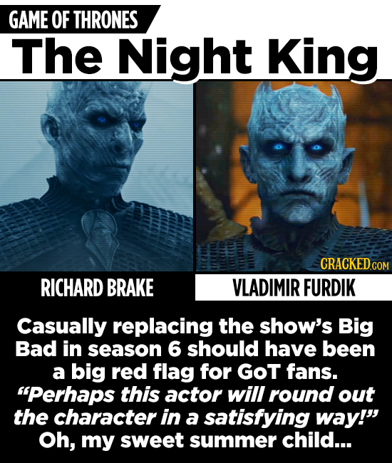 GAME OF THRONES The Night King CRACKED COM RICHARD BRAKE VLADIMIR FURDIK Casually replacing the show's Big Bad in season 6 should have been a big red