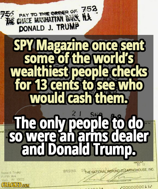 753 752 TO tHe ORDER OF PAY CHLSE MARHATTAN Brik NEA DONALD J. TRUMP SPY Magazine once sent some of'the world's wealthiest people checks for 13 cents