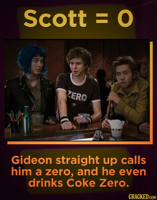 Scott E 2ERO Gideon straight up calls him a zero, and he even drinks Coke Zero. CRACKED.COM