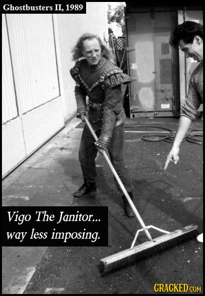 Ghostbusters Il, 1989 Vigo The Janitor... way less imposing. CRACKED COM