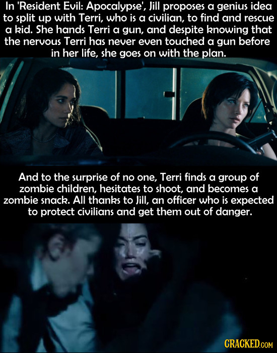In 'Resident Evil: Apocalypse', Jill proposes a genius idea to split up with Terri, who is a civilian, to find and rescue a kid. She hands Terri a gun